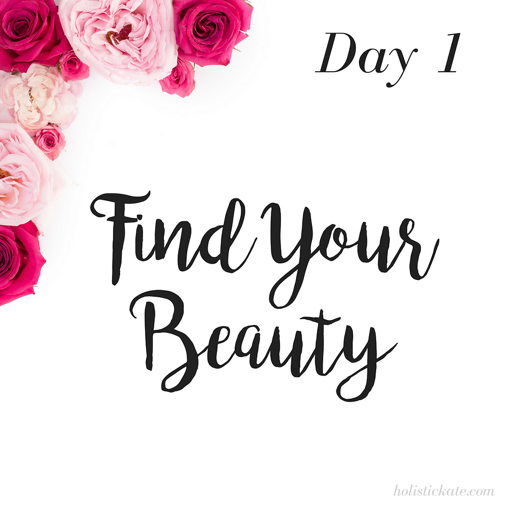 Day 1 - Find Your Beauty | 5 Days to Fall in Love with Yourself