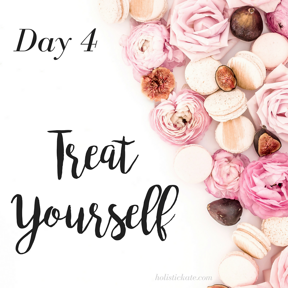 Day 4 - Treat Yourself | 5 Days to Fall in Love with Yourself