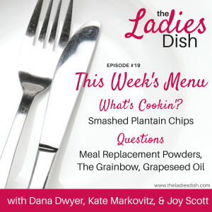 The Ladies Dish Podcast #19: Meal Replacement Powders, The Grainbow & Grapeseed Oil