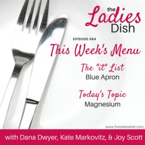 The Ladies Dish Podcast #64: Magnesium