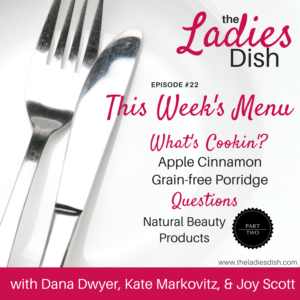 The Ladies Dish Podcast #22: Our Favorite Natural Beauty Products – Part Two