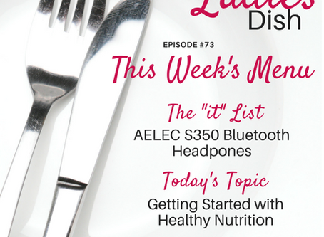 The Ladies Dish #73: Getting Started with Healthy Nutrition