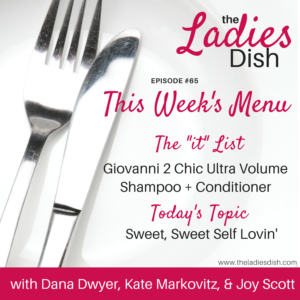 The Ladies Dish #65: Sweet, Sweet Self Lovin'