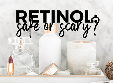Retinol: Safe or Scary?