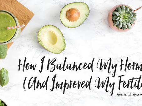 How I Balanced My Hormones (And Improved My Fertility)