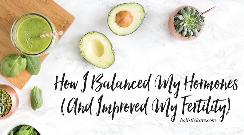 How I Balanced my Hormones: 1. Healthy Fats