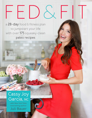 Fed & Fit by Cassy Joy Garcia | The Ladies Dish