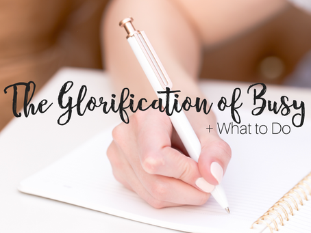 A Rant: The Glorification of Busy + What to Do