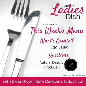 The Ladies Dish Podcast #21: Our Favorite Natural Beauty Products – Part One