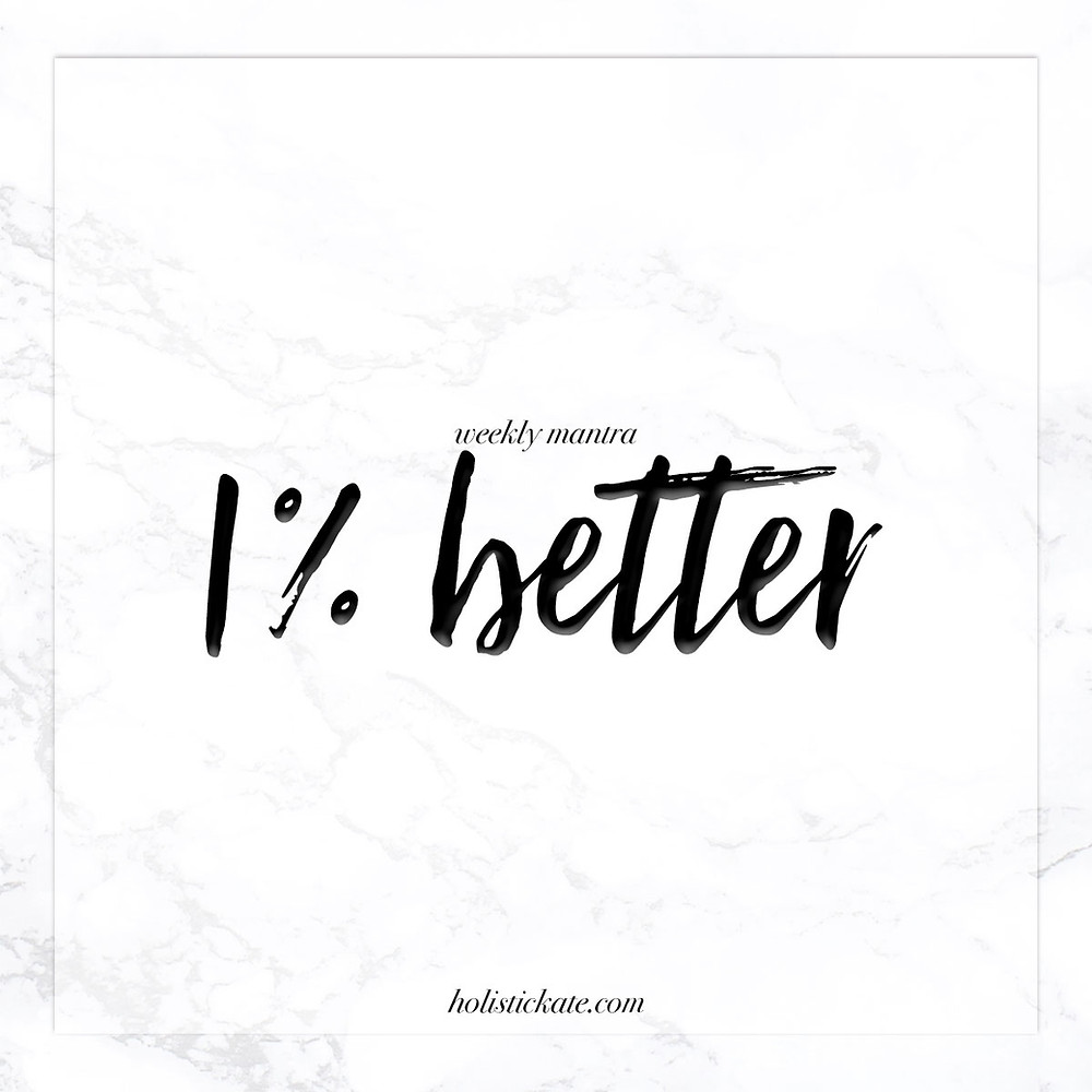 1% better | Weekly Mantra