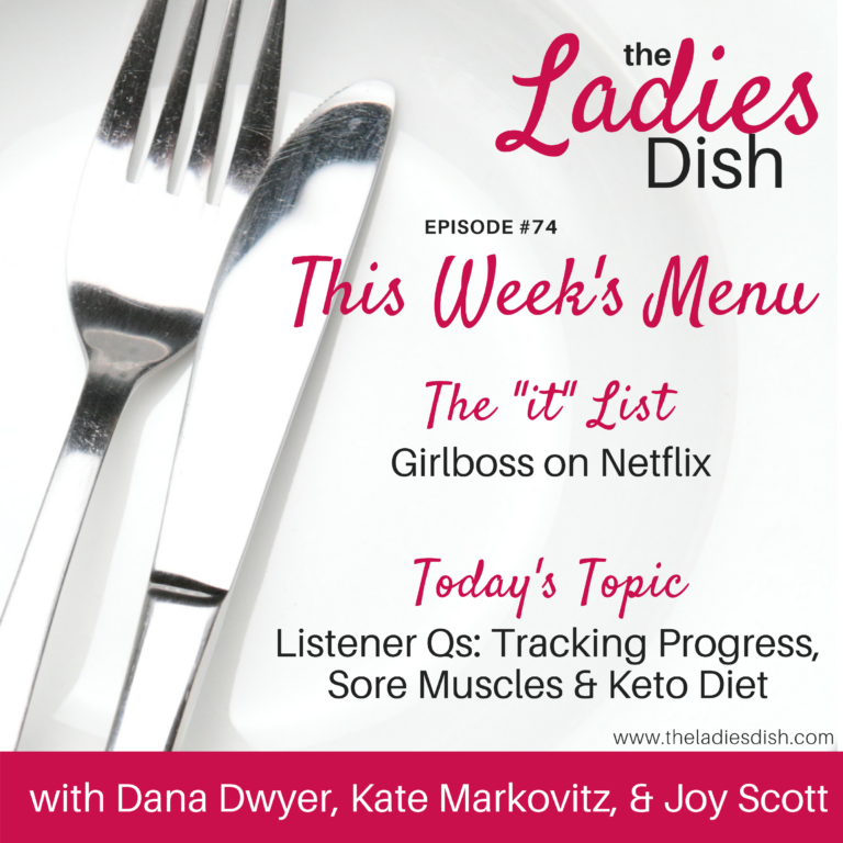 The Ladies Dish: Tracking Progress, Sore Muscles, Keto Diet