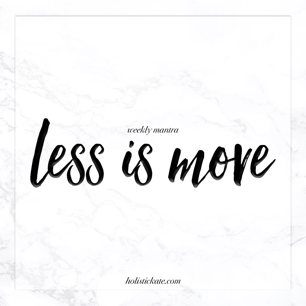 less is more || weekly mantra
