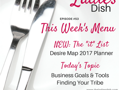 The Ladies Dish Podcast #53: Business Goals + Tools & Finding Your Tribe