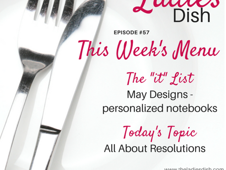 The Ladies Dish Podcast #57: All About Resolutions
