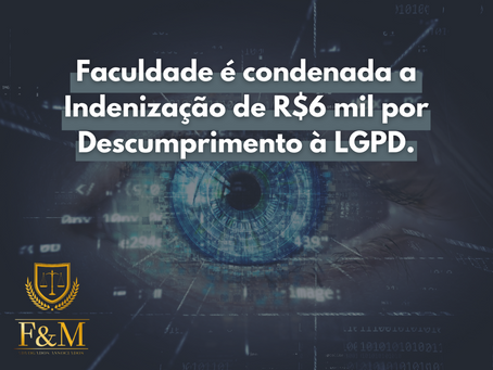 Faculdade é condenada a Indenização de R$6 mil por Descumprimento à LGPD.