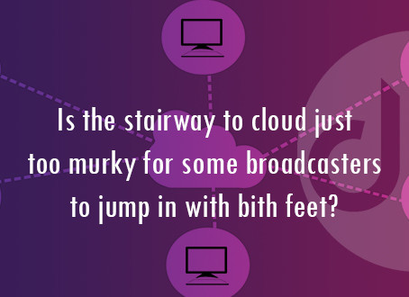 Is the stairway to cloud just too murky for some Broadcasters to jump in with both feet?