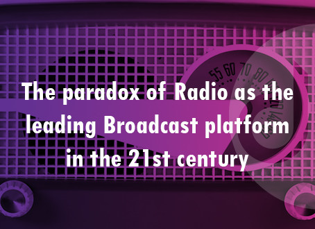 The paradox of Radio as the leading Broadcast platform in the 21st Century