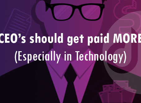 CEO's should get paid MORE (Especially in Technology)