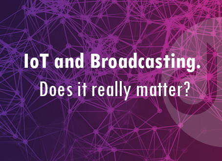 IoT and Broadcasting. Does it Really Matter?