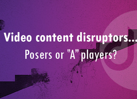 "Video content disruptors…. Posers or ""A"" players?"