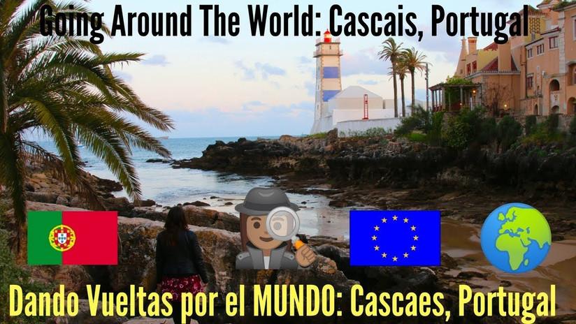 Dando vueltas por el MUNDO 8: Cascais, Portugal #GoingAroundTheWorld