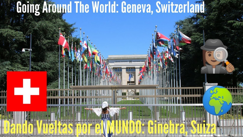 Dando vueltas por el MUNDO 13: Ginebra, Suiza #GoingAroundTheWorld