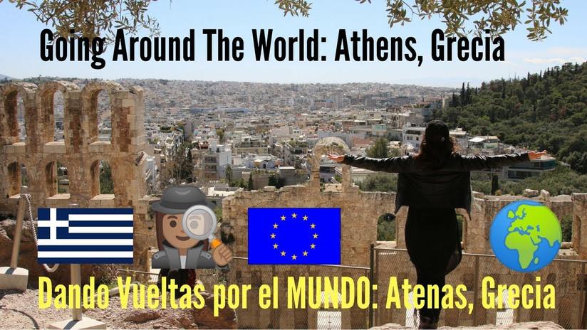 Dando Vueltas por el mundo 6: Atenas, Grecia - Going Around The World, Athens, Greece