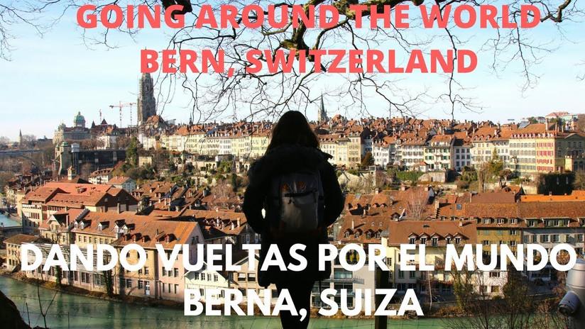 Dando vueltas por el mundo 2: Berna, Suiza #InLoveWithSwitzerland