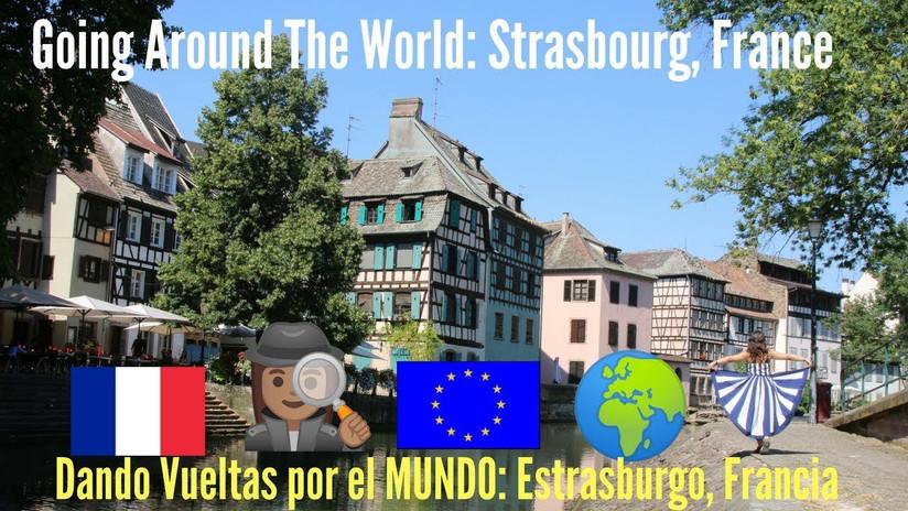 Dando Vueltas por el MUNDO: Estrasburgo, Francia #GoingAroundTheworld Strasbourg, France