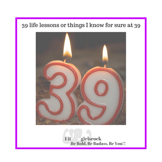 39 lessons & things I know for sure at 39