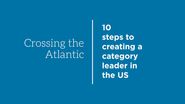 Crossing the Atlantic - 10 steps to creating a category leader in the US