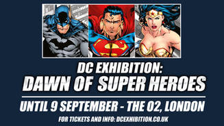 DC Exhibition: Dawn of Super Heroes is here