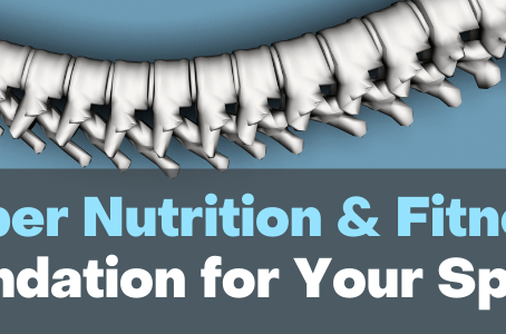 Proper Nutrition & Fitness丨Foundation for Your Spine