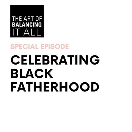 Ep 17: Celebrating Black Fatherhood