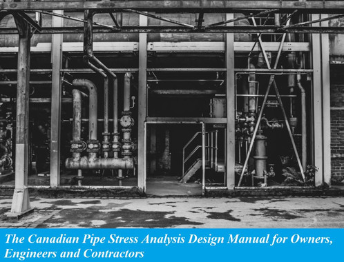 The Canadian Pipe Stress Analysis Design Manual for Owners, Engineers and Contractors