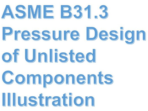 ASME B31.3 Pressure Design of Unlisted Components Illustration