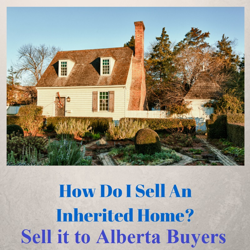 IF You Inherited a House in Calgary | Alberta Buyer will buy it Fast