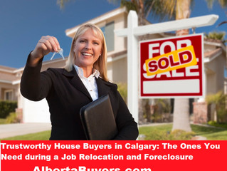 Trustworthy House Buyers in Calgary: The Ones You Need during a Job Relocation and Foreclosure