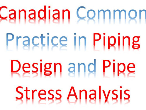 Canadian Common Practice in Piping Design and Pipe Stress Analysis
