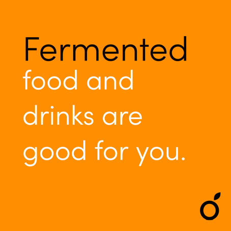 ARE FERMENTED FOOD & DRINKS GOOD FOR ME?