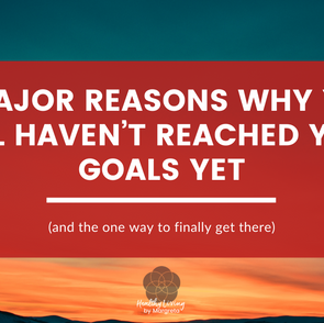 9 Major Reasons Why You Still Haven't Reached Your Goals Yet (and the one way to finally get there)