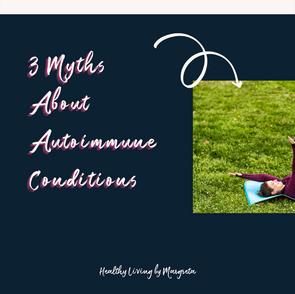 Top 3 Myths About Autoimmune Conditions