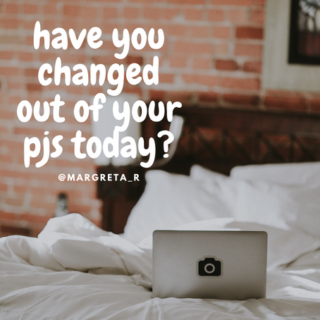 Changed out of your pajamas today?