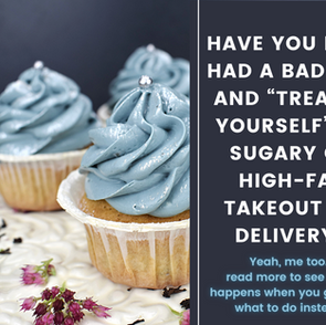 """Have you ever had a bad day and """"treated yourself"""" to sugary or high-fat takeout/delivery?"""