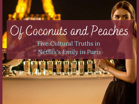 "Of Coconut and Peaches: Five Cultural Truths in Netflix's ""Emily in Paris"""
