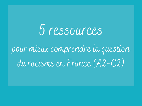 5 ressources pour mieux comprendre la question du racisme en France (A2-C2)