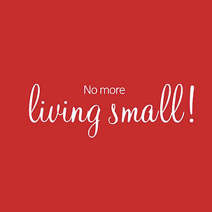 No more living small - www.savvyinspired