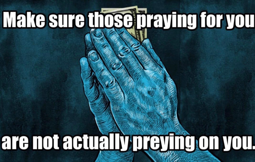 Praying for you or Preying on you ?