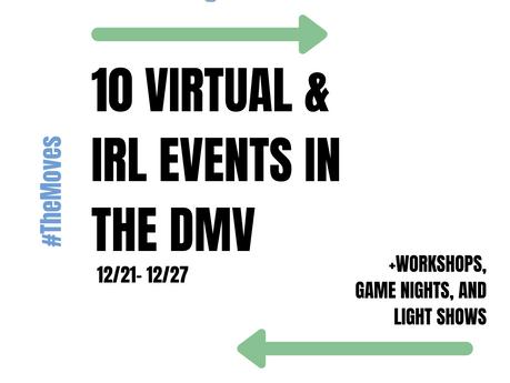Discover #TheMovesDMV - 10 Virtual/IRL Events in the DMV (12/21 - 12/27)