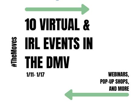 Discover #TheMovesDMV - 10 Virtual/IRL Events in the DMV (1/11 - 1/17)